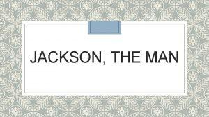 JACKSON THE MAN Birth Early Life Andrew Jackson