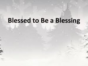 Blessed to Be a Blessing I am Blessed