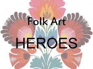 Folk Art HEROES Popular Super Heroes Everyday Heroes