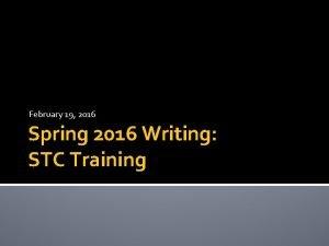 February 19 2016 Spring 2016 Writing STC Training