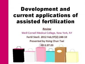 Development and current applications of assisted fertilization Review