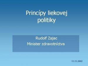 Princpy liekovej politiky Rudolf Zajac Minister zdravotnctva 11