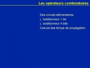 Les oprateurs combinatoires Des circuits lmentaires L additionneur