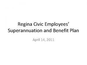 Regina Civic Employees Superannuation and Benefit Plan April