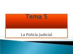 Tema 5 La Polica Judicial LA POLICA JUDICIAL