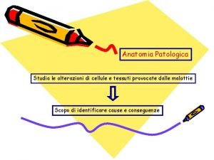 Anatomia Patologica Studia le alterazioni di cellule e