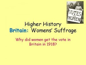 Higher History Britain Womens Suffrage Why did women
