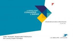 PRESENTATION DYNATRACE 21 JUIN 2018 Didier Thoumelin Responsable