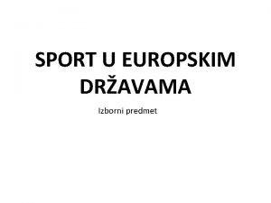 SPORT U EUROPSKIM DRAVAMA Izborni predmet nositelji predmeta