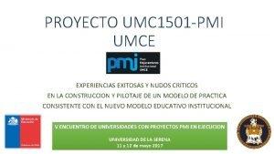 PROYECTO UMC 1501 PMI UMCE EXPERIENCIAS EXITOSAS Y