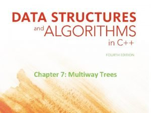 Chapter 7 Multiway Trees Objectives Looking ahead in