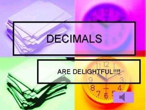 DECIMALS ARE DELIGHTFUL Adding and Subtracting Decimals n