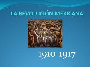 LA REVOLUCIN MEXICANA 1910 1917 ANTECEDENTES DE LA