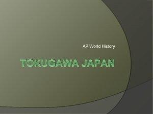 AP World History TOKUGAWA JAPAN Japan Background By