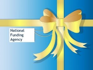 National Funding Agency Research Grants NATIONAL FUNDING AGENCY