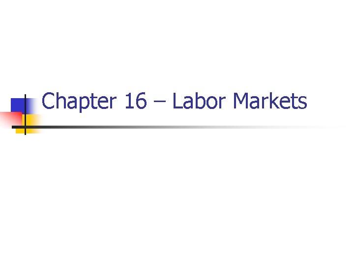 Chapter 16 Labor Markets Individual labor supply n