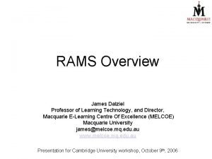 RAMS Overview James Dalziel Professor of Learning Technology