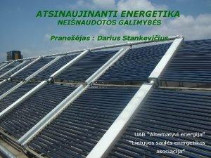 ATSINAUJINANTI ENERGETIKA NEINAUDOTOS GALIMYBS Pranejas Darius Stankeviius UAB
