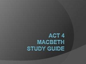 ACT 4 MACBETH STUDY GUIDE Act IV scene