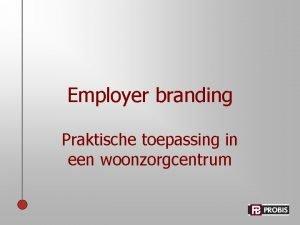 Employer branding Praktische toepassing in een woonzorgcentrum Employer