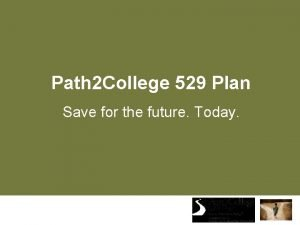 Path 2 College 529 Plan Save for the