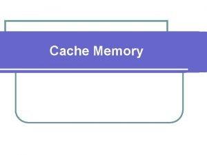 Cache Memory Cache Memory Cache memory adalah memori