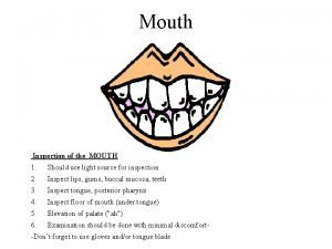 Mouth Inspection of the MOUTH 1 Should use