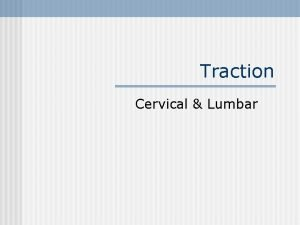 Traction Cervical Lumbar Traction n Application of a