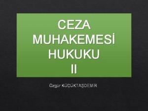 CEZA MUHAKEMES HUKUKU II zgr KKTADEMR CEZA MUHAKEMES