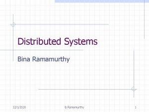 Distributed Systems Bina Ramamurthy 1212020 B Ramamurthy 1