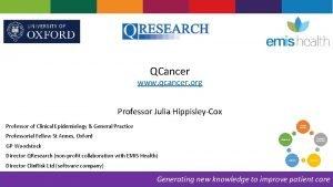 QCancer www qcancer org Professor Julia HippisleyCox Professor