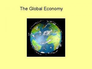 The Global Economy Global Economy Common to buy