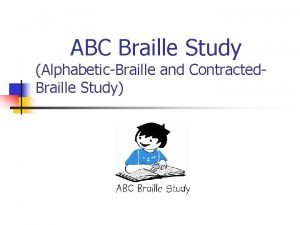 ABC Braille Study AlphabeticBraille and Contracted Braille Study