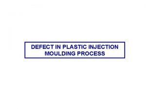 DEFECT IN PLASTIC INJECTION MOULDING PROCESS DEFECT IN
