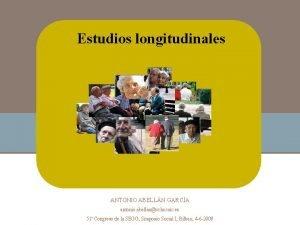 Estudios longitudinales ANTONIO ABELLN GARCA antonio abellancchs csic
