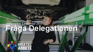 Webbinarium 3 november 2015 Frga Delegationen Dagens program