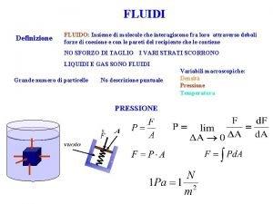 FLUIDI Definizione FLUIDO Insieme di molecole che interagiscono