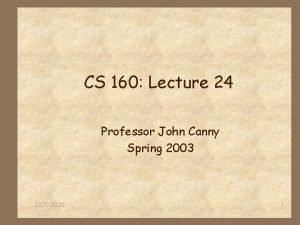 CS 160 Lecture 24 Professor John Canny Spring