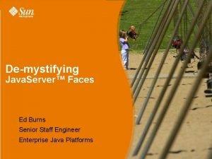Demystifying Java Server Faces Ed Burns Senior Staff