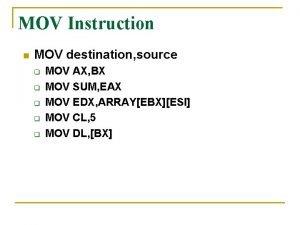 MOV Instruction n MOV destination source q q