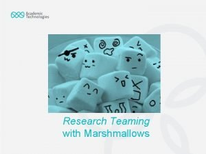 Research Teaming with Marshmallows Research Teaming with Marshmallows