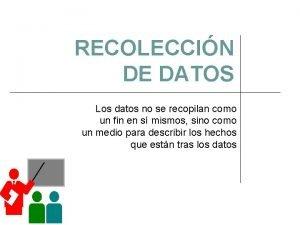 RECOLECCIN DE DATOS Los datos no se recopilan