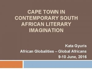 CAPE TOWN IN CONTEMPORARY SOUTH AFRICAN LITERARY IMAGINATION