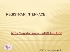 REGISTRAR INTERFACE https registry amnic netREGISTRY REGISTRAR INTERFACE