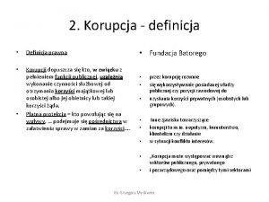 2 Korupcja definicja Fundacja Batorego Definicja prawna Korupcji
