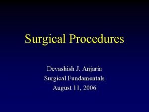 Surgical Procedures Devashish J Anjaria Surgical Fundamentals August