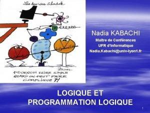 Nadia KABACHI Matre de Confrences UFR dInformatique Nadia