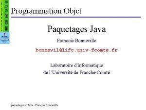 Programmation Objet Paquetages Java Franois Bonneville bonnevillifc univfcomte