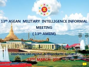 13 th ASEAN MILITARY INTELLIGENCE INFORMAL MEETING 13