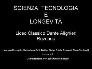 SCIENZA TECNOLOGIA E LONGEVIT Liceo Classico Dante Alighieri